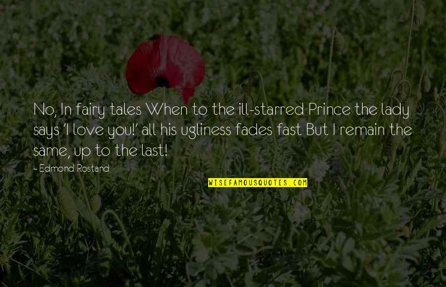 Ugliness Love Quotes By Edmond Rostand: No, In fairy tales When to the ill-starred