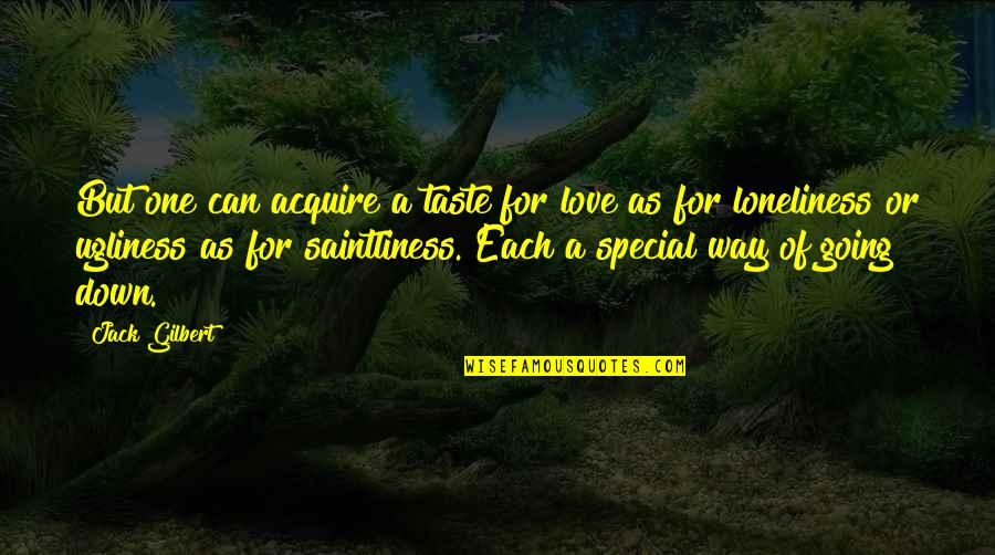 Ugliness Love Quotes By Jack Gilbert: But one can acquire a taste for love