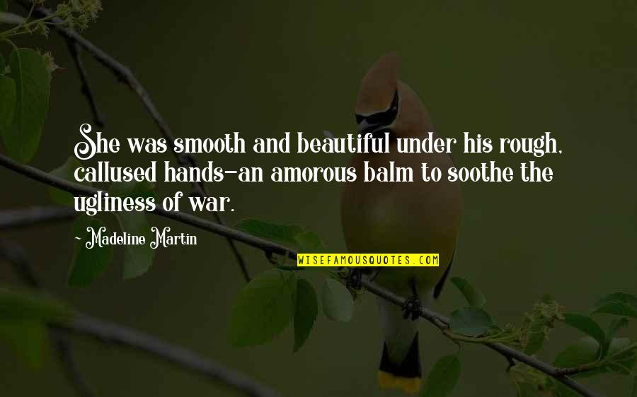 Ugliness Love Quotes By Madeline Martin: She was smooth and beautiful under his rough,