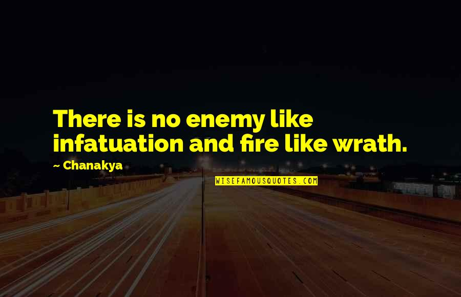Ugly Betty Wilhelmina Slater Quotes By Chanakya: There is no enemy like infatuation and fire