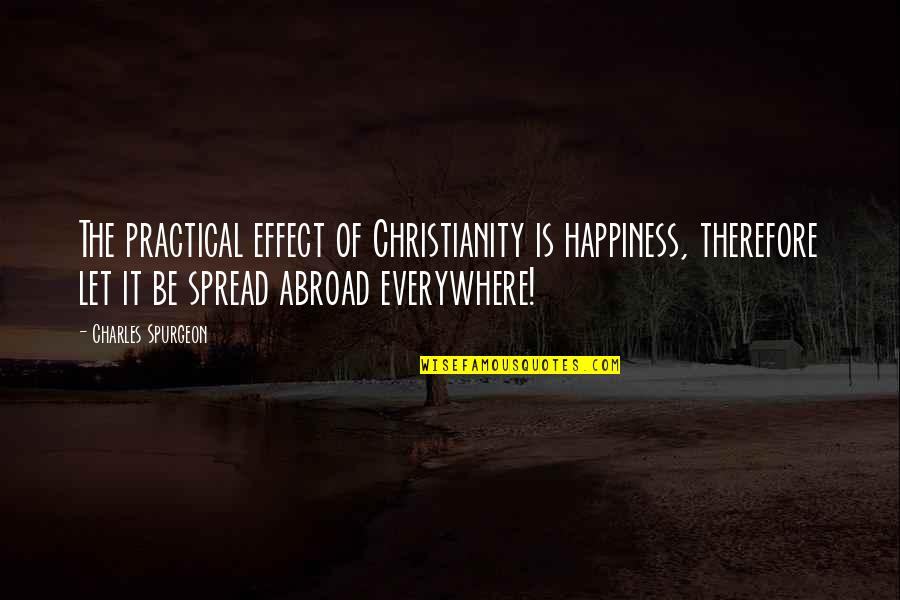 Ugly Pictures Quotes By Charles Spurgeon: The practical effect of Christianity is happiness, therefore