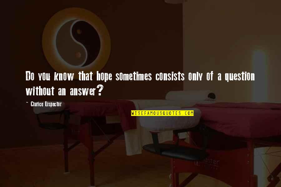 Ugly Pictures Quotes By Clarice Lispector: Do you know that hope sometimes consists only