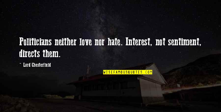 Ugly Pictures Quotes By Lord Chesterfield: Politicians neither love nor hate. Interest, not sentiment,