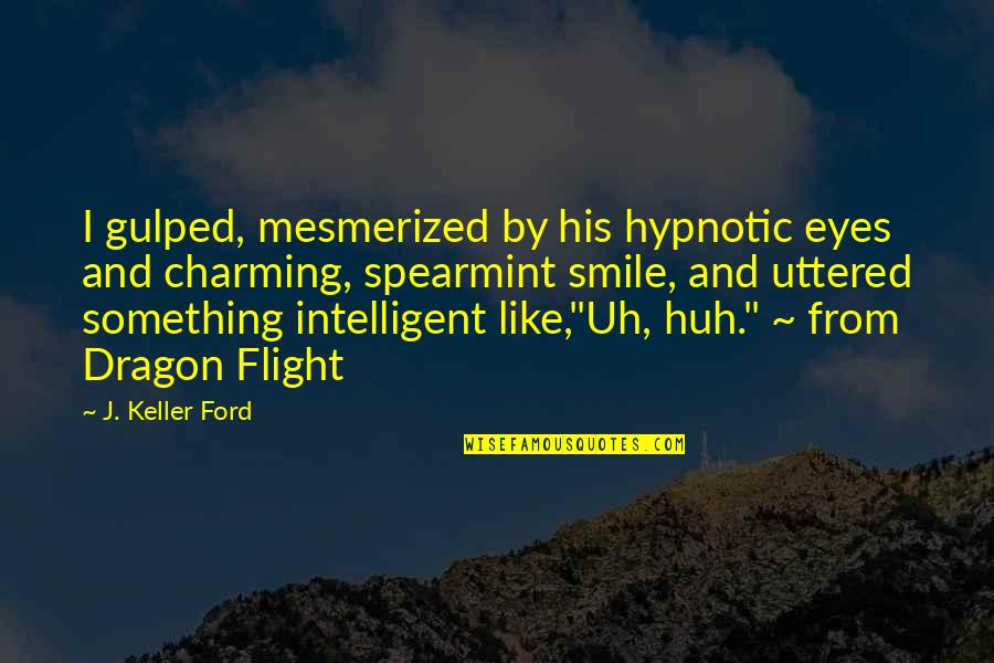 Uh Huh Quotes By J. Keller Ford: I gulped, mesmerized by his hypnotic eyes and
