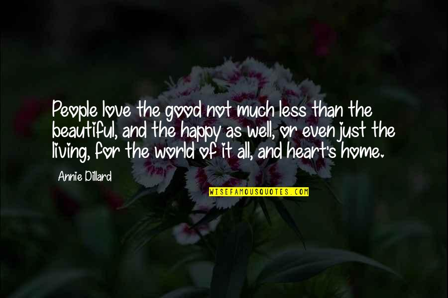 Uhlenbeck Quotes By Annie Dillard: People love the good not much less than