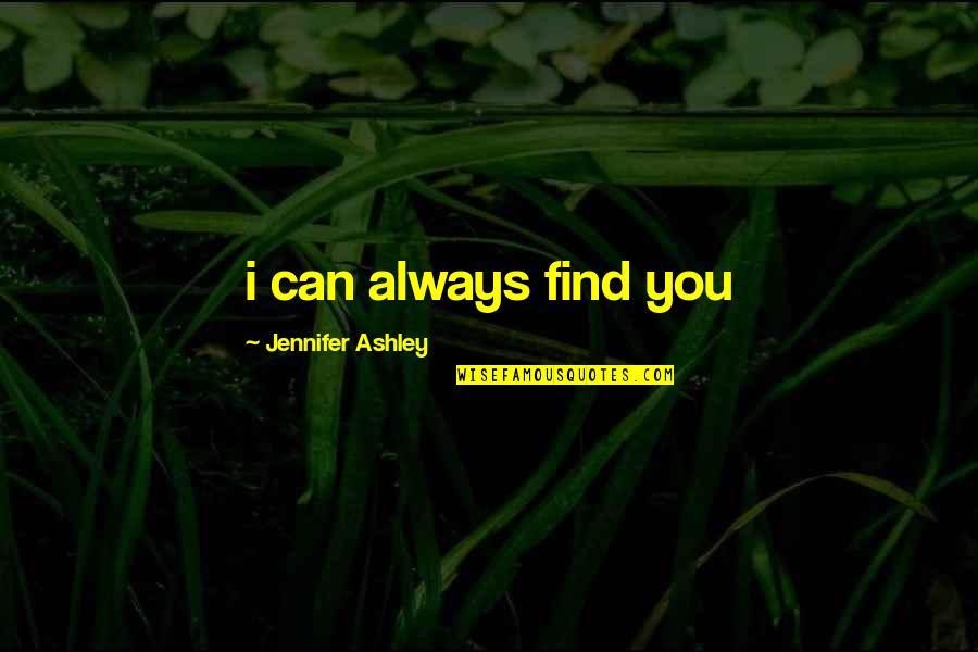 Uhlenbeck Quotes By Jennifer Ashley: i can always find you