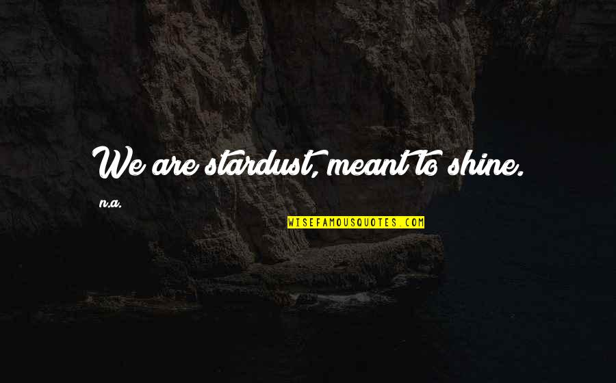 Uhlenbeck Quotes By N.a.: We are stardust, meant to shine.