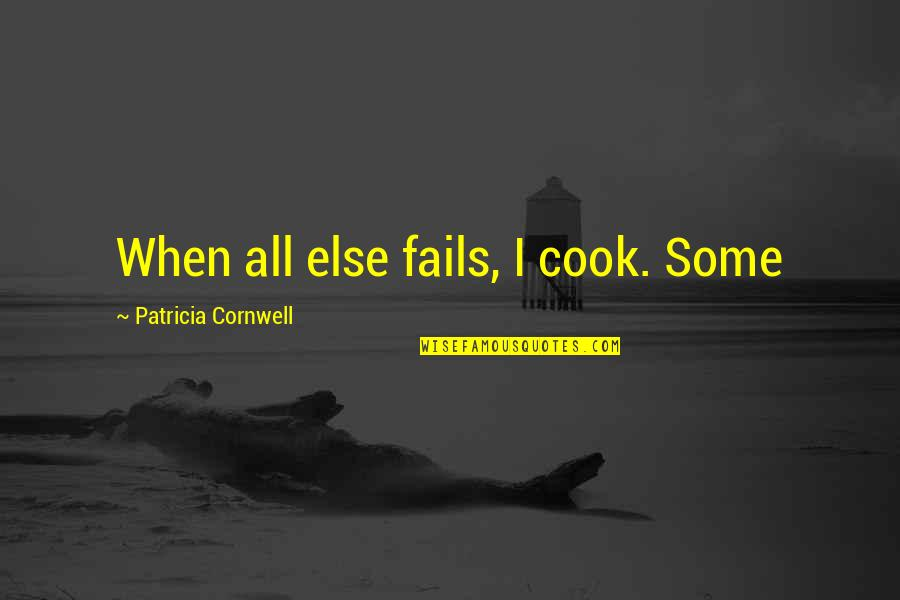 Uhlenbeck Quotes By Patricia Cornwell: When all else fails, I cook. Some