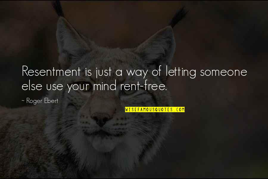 Uhlenbeck Quotes By Roger Ebert: Resentment is just a way of letting someone
