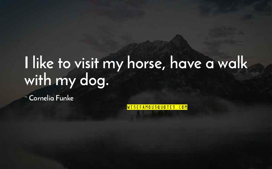 Ujian Nasional Quotes By Cornelia Funke: I like to visit my horse, have a