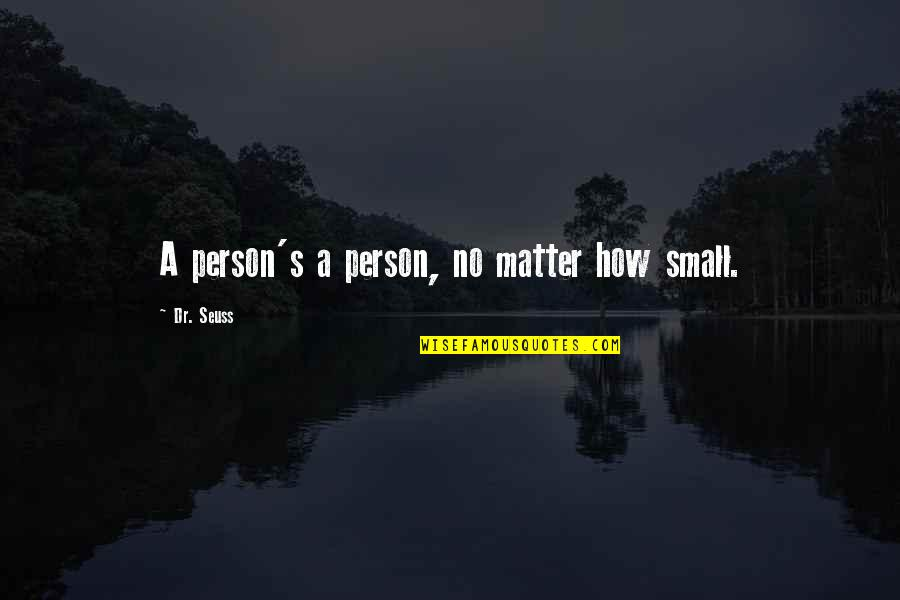 Ujian Nasional Quotes By Dr. Seuss: A person's a person, no matter how small.