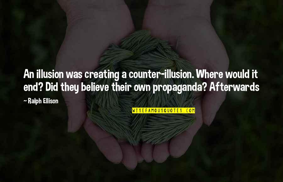 Ujian Nasional Quotes By Ralph Ellison: An illusion was creating a counter-illusion. Where would