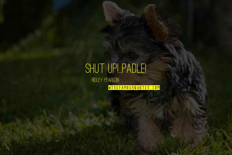 Ujian Nasional Quotes By Ridley Pearson: SHUT UP!...PADLE!