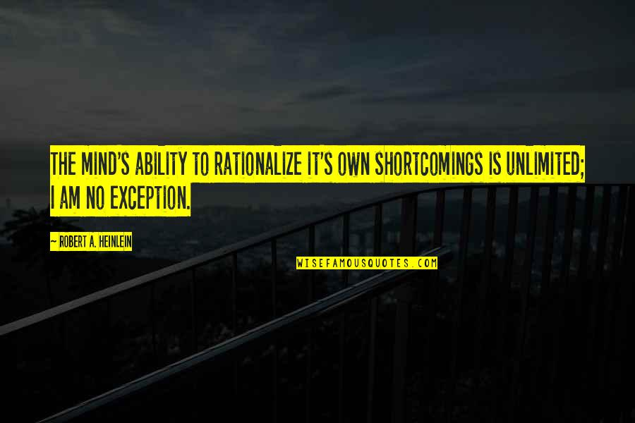 Ujian Nasional Quotes By Robert A. Heinlein: The mind's ability to rationalize it's own shortcomings