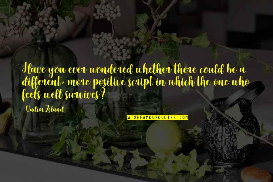 Ujian Nasional Quotes By Vadim Zeland: Have you ever wondered whether there could be