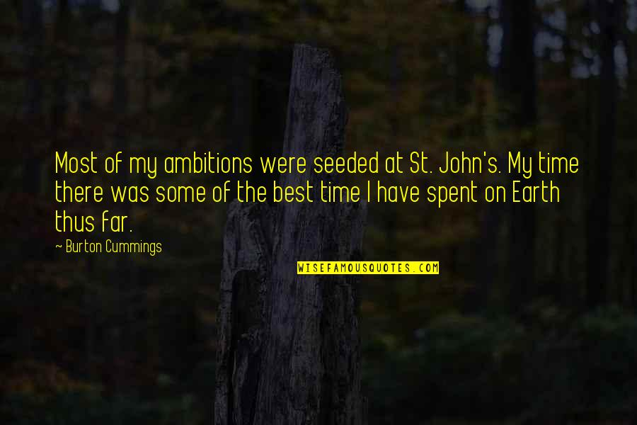 Ujung Quotes By Burton Cummings: Most of my ambitions were seeded at St.
