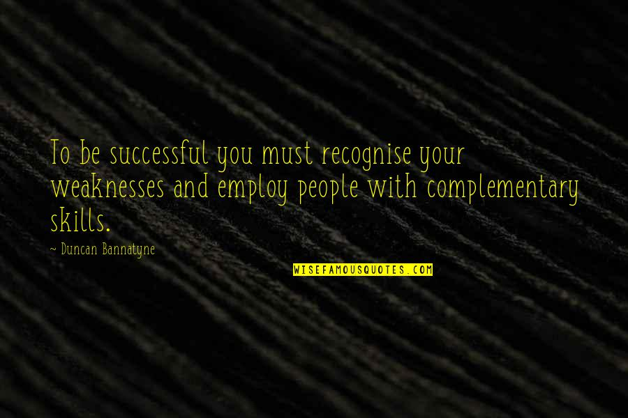 Ujung Quotes By Duncan Bannatyne: To be successful you must recognise your weaknesses