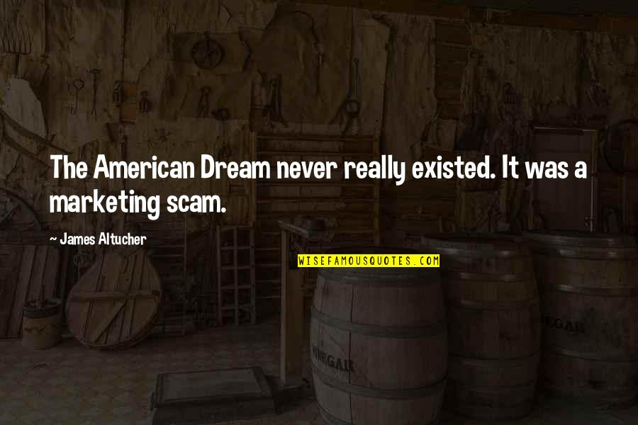 Ujung Quotes By James Altucher: The American Dream never really existed. It was