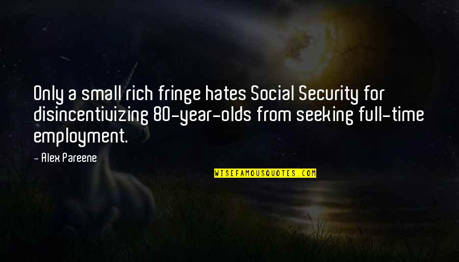 Ukraine Famine Quotes By Alex Pareene: Only a small rich fringe hates Social Security