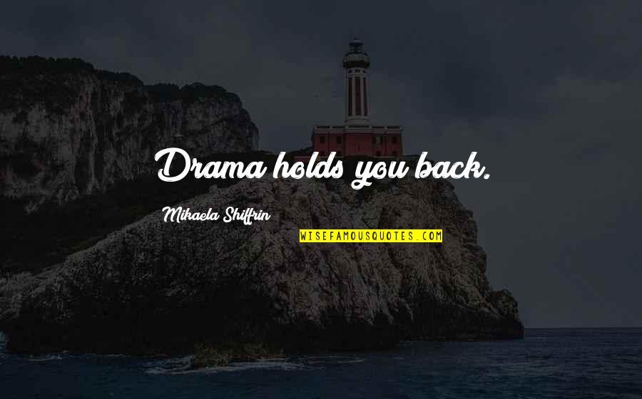 Ukraine Famine Quotes By Mikaela Shiffrin: Drama holds you back.