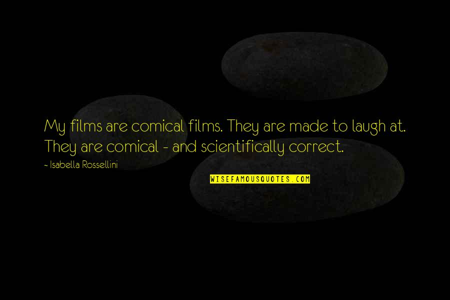 Ukrainian Baba Quotes By Isabella Rossellini: My films are comical films. They are made