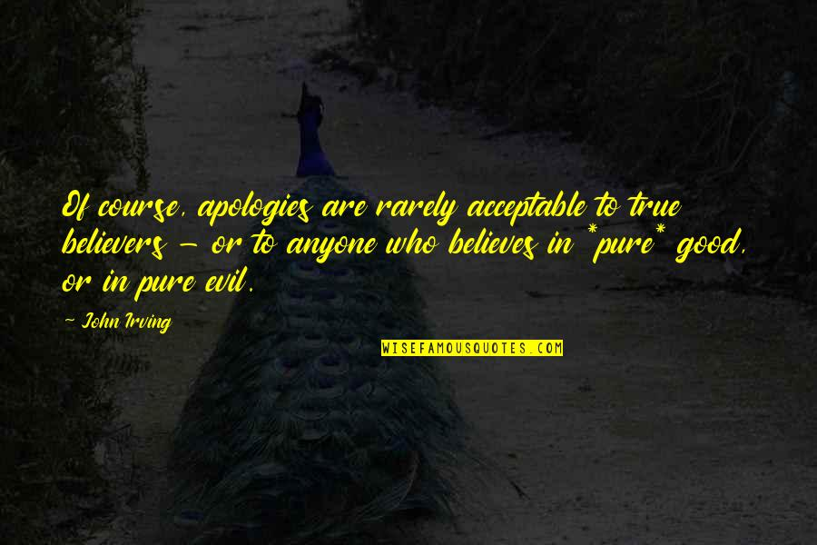 Ukrainian Baba Quotes By John Irving: Of course, apologies are rarely acceptable to true