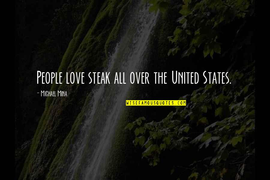 Ukrainian Baba Quotes By Michael Mina: People love steak all over the United States.