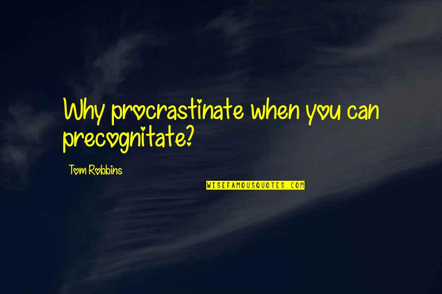 Ukrainian Baba Quotes By Tom Robbins: Why procrastinate when you can precognitate?
