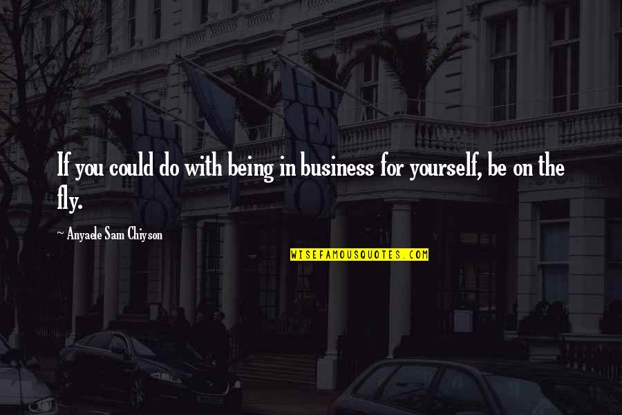 Ulama E Deoband Quotes By Anyaele Sam Chiyson: If you could do with being in business
