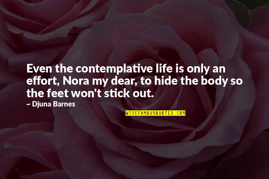 Ulama E Deoband Quotes By Djuna Barnes: Even the contemplative life is only an effort,