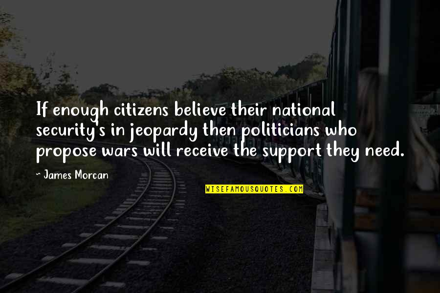 Ulama E Deoband Quotes By James Morcan: If enough citizens believe their national security's in