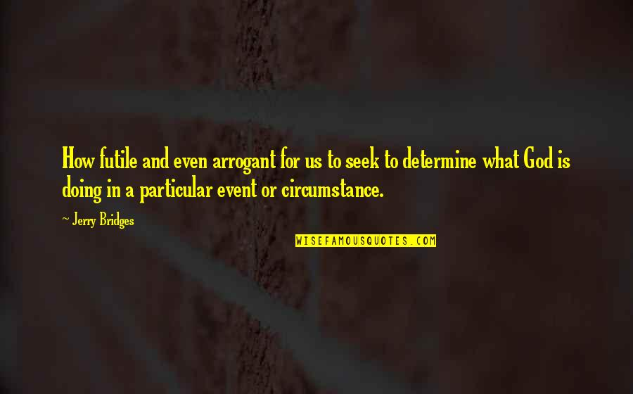 Ulama E Deoband Quotes By Jerry Bridges: How futile and even arrogant for us to