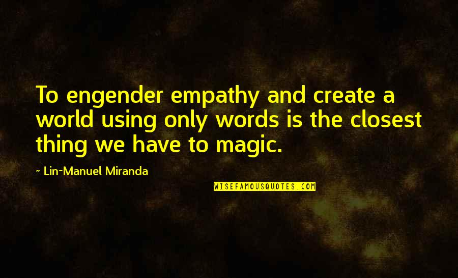 Ulama E Deoband Quotes By Lin-Manuel Miranda: To engender empathy and create a world using