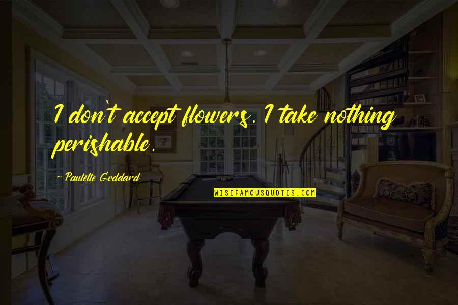 Ulama E Deoband Quotes By Paulette Goddard: I don't accept flowers. I take nothing perishable.