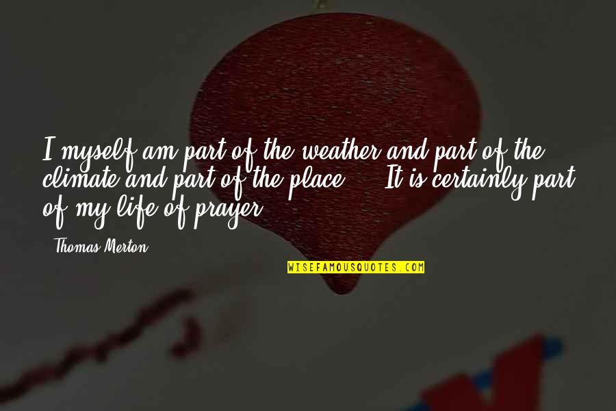 Ulama E Deoband Quotes By Thomas Merton: I myself am part of the weather and