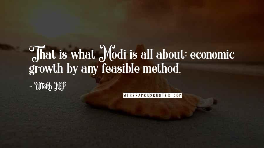 Ullekh NP quotes: That is what Modi is all about: economic growth by any feasible method,