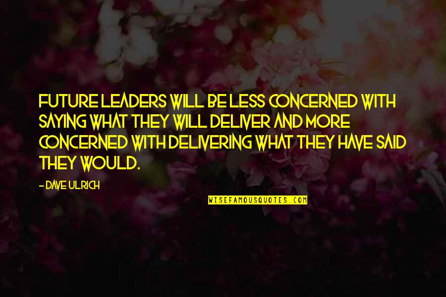 Ulrich Quotes By Dave Ulrich: Future leaders will be less concerned with saying