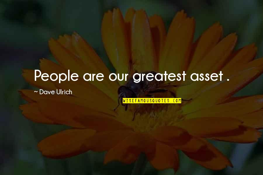 Ulrich Quotes By Dave Ulrich: People are our greatest asset .