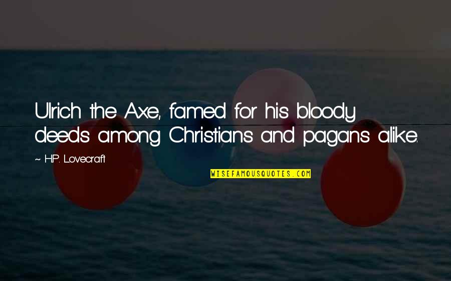 Ulrich Quotes By H.P. Lovecraft: Ulrich the Axe, famed for his bloody deeds