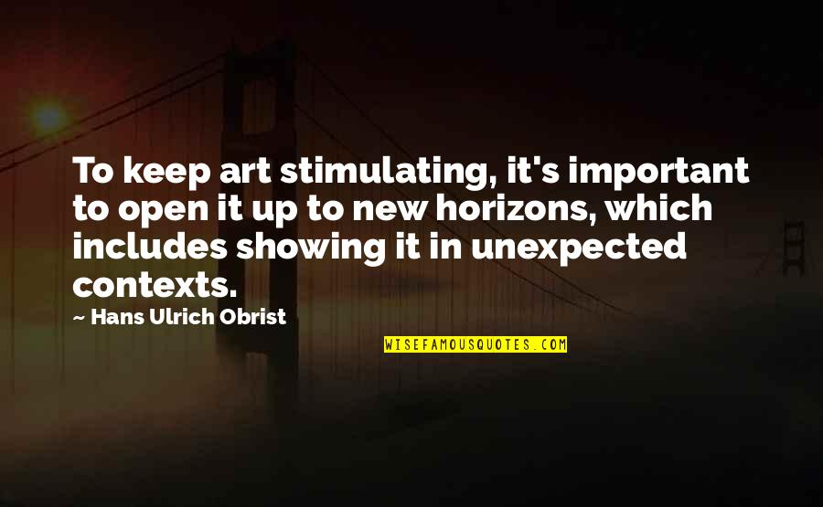 Ulrich Quotes By Hans Ulrich Obrist: To keep art stimulating, it's important to open