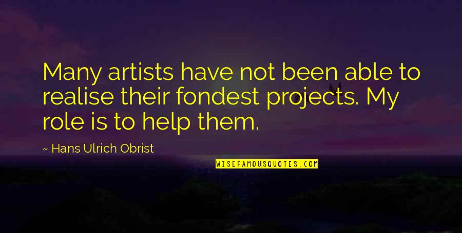 Ulrich Quotes By Hans Ulrich Obrist: Many artists have not been able to realise