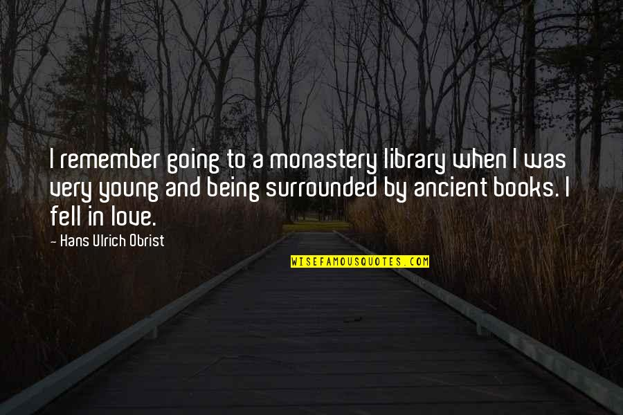 Ulrich Quotes By Hans Ulrich Obrist: I remember going to a monastery library when