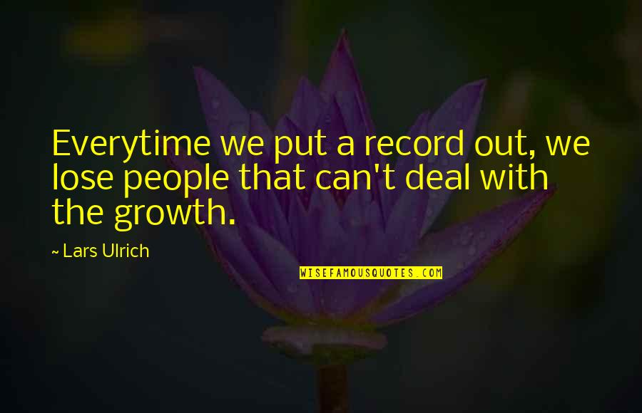 Ulrich Quotes By Lars Ulrich: Everytime we put a record out, we lose