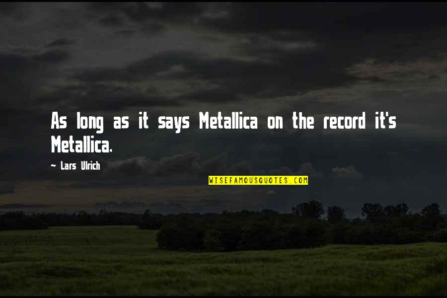 Ulrich Quotes By Lars Ulrich: As long as it says Metallica on the