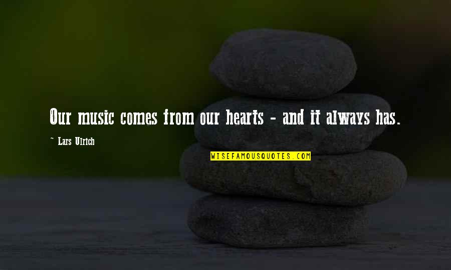 Ulrich Quotes By Lars Ulrich: Our music comes from our hearts - and