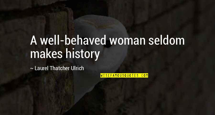 Ulrich Quotes By Laurel Thatcher Ulrich: A well-behaved woman seldom makes history