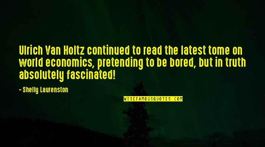 Ulrich Quotes By Shelly Laurenston: Ulrich Van Holtz continued to read the latest