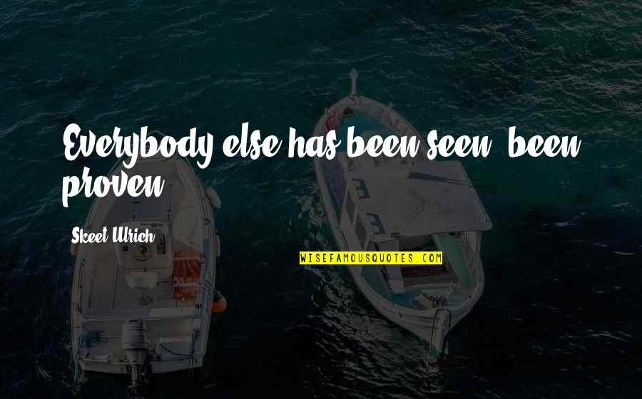 Ulrich Quotes By Skeet Ulrich: Everybody else has been seen, been proven.
