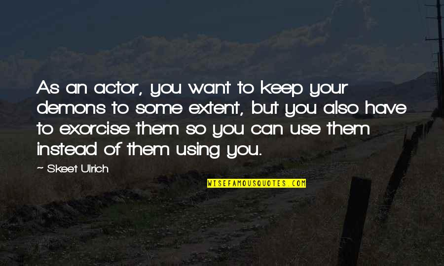Ulrich Quotes By Skeet Ulrich: As an actor, you want to keep your
