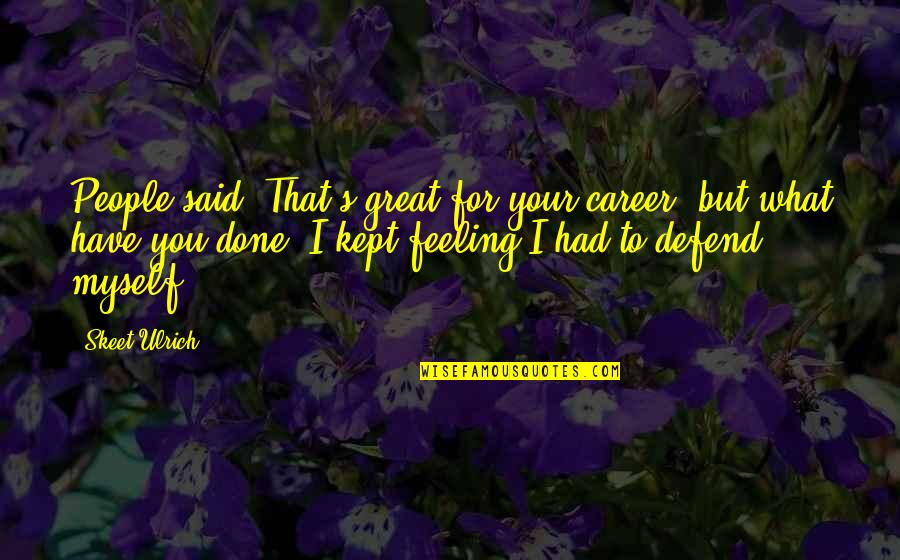 Ulrich Quotes By Skeet Ulrich: People said, That's great for your career, but